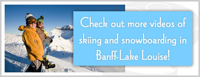Check out more videos of skiing and snowboarding in Banff-Lake Louise